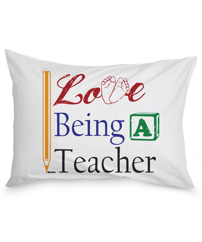 I Love Being a Teacher Pillow Case