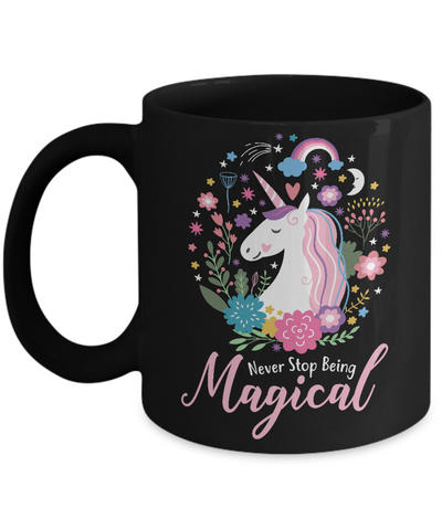Never Stop Being Magical Unicorn Coffee Mug