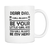 Dear Dad - You Will Always Be My Hero - Fathers Day Coffee Mug From Daughter