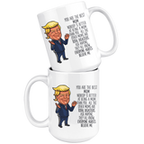 FUNNY TRUMP MUG FOR MOM 15 OZ WHITE COFFEE MUG - You are the Best