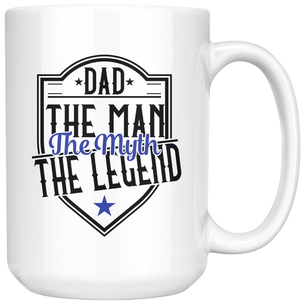 Dad The Man The Myth The Legend 15 oz Coffee Mug - Gift for Dad on Fathers Day