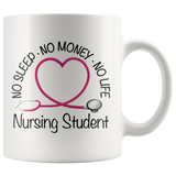 Nursing Student 11 oz White Coffee Mug - No Sleep No Money No Life