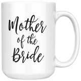 Mother of the Bride 15 oz Coffee Mug - Gift to Mother From Bride