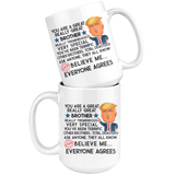 FUNNY TRUMP MUG FOR BROTHER 15 OZ WHITE COFFEE MUG