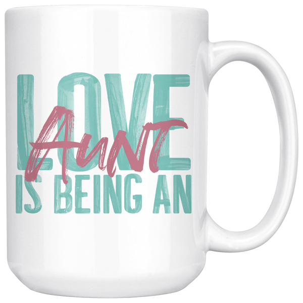 Love is being an Aunt 15 oz White Coffee Mug