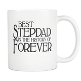 Best Stepdad 11 oz Coffee Mug - Best Stepdad in the history of Forever - Fathers Day gift for Stepfather