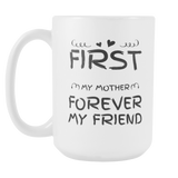 First My Mother Forever My Friend - Gift for Mom - Mother Day Coffee Mug