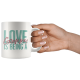 Love is being a Grammy 11 oz White Coffee Mug