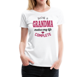 Being a Grandma Makes My Life Complete Women's Premium T-Shirt (CK1532) - white
