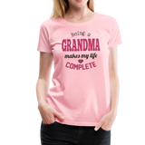 Being a Grandma Makes My Life Complete Women's Premium T-Shirt (CK1532) - pink
