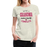 Being a Grandma Makes My Life Complete Women's Premium T-Shirt (CK1532) - heather oatmeal