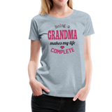 Being a Grandma Makes My Life Complete Women's Premium T-Shirt (CK1532) - heather ice blue