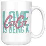 Love is being a Gigi 15 oz White Coffee Mug