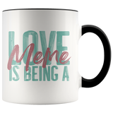 Love is being a Meme 11 oz Accent Coffee Mug