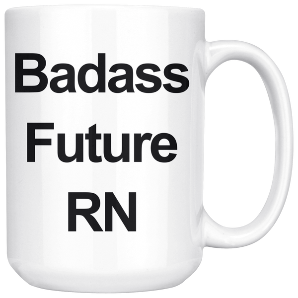 Badass Future RN 15 oz White Coffee Mug