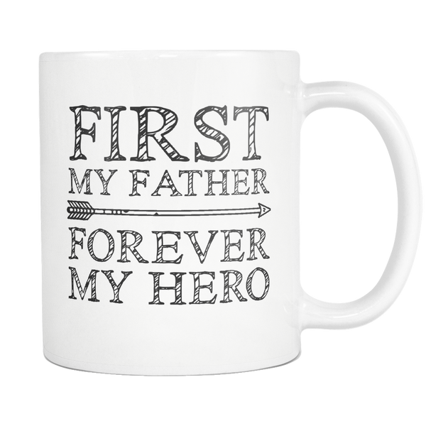 Father Mug - First My Father Forever My Hero - Father's Day Coffee Mug