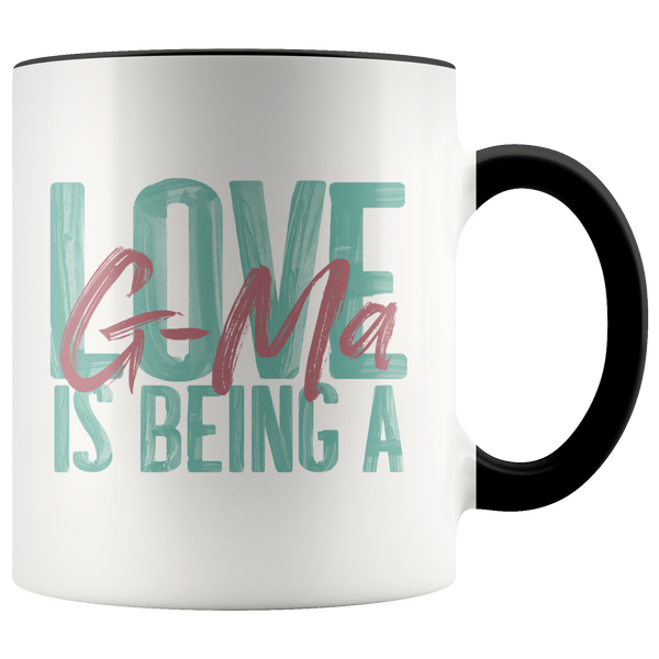 Love is being a G-Ma Accent 11 oz Coffee Mug