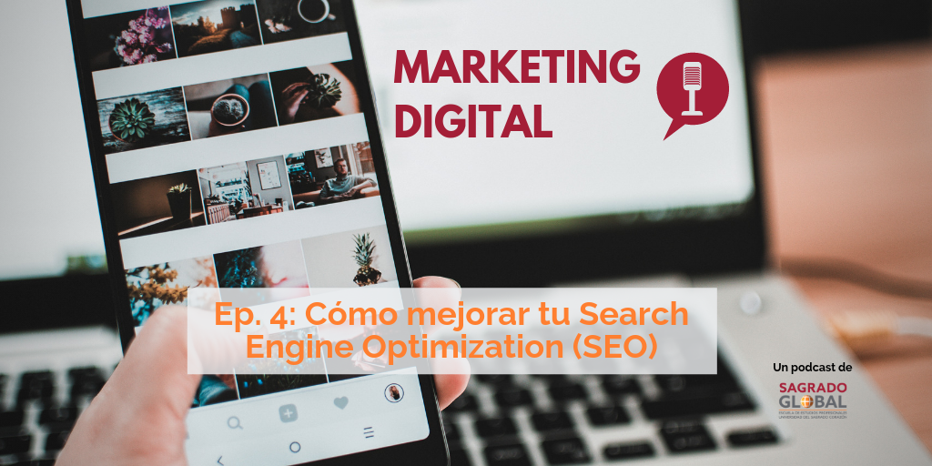 Ep. 4 del podcast de Marketing Digital: Cómo mejorar tu Search Engine Optimization (SEO)