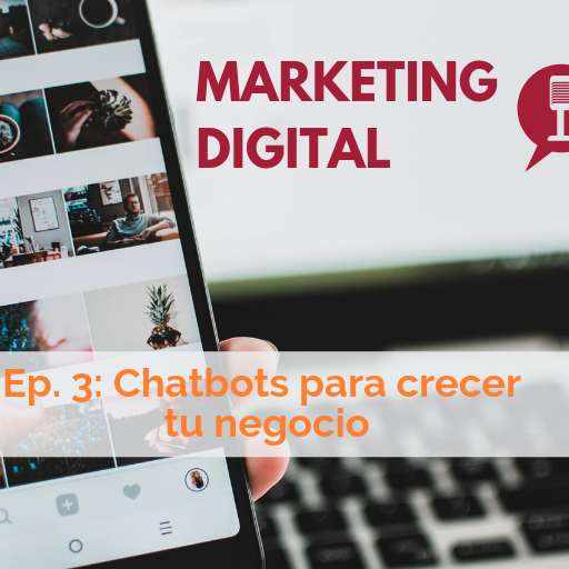 Ep. 3 del podcast de Marketing Digital: Chatbots