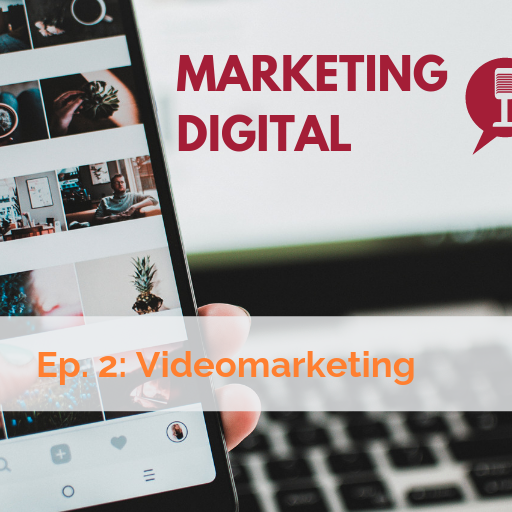 Ep. 2 del podcast de Marketing Digital: video marketing