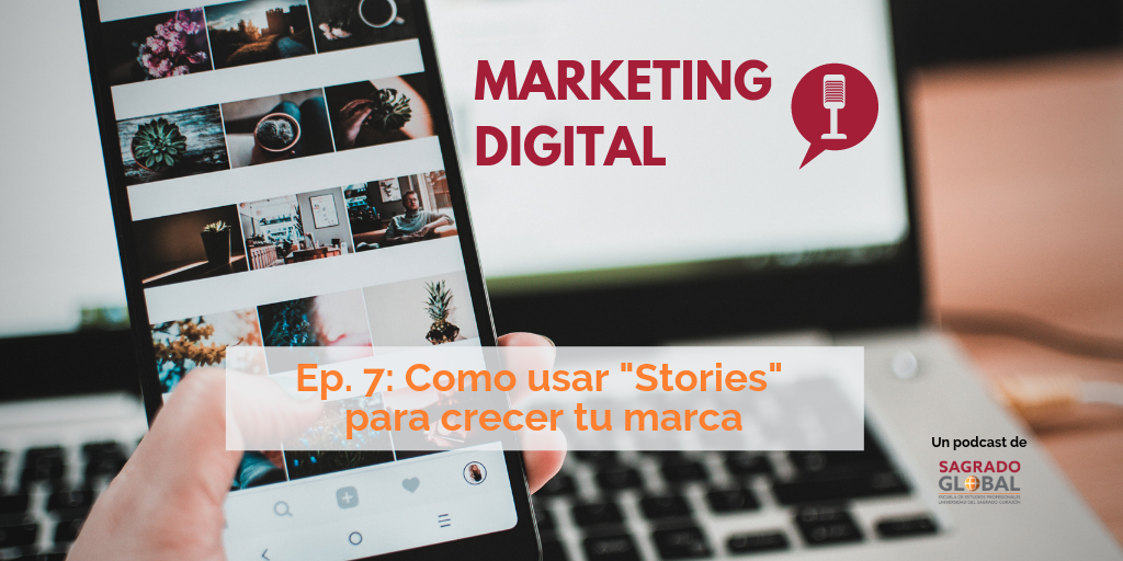 "Ep. 7 del podcast de Marketing Digital: uso efectivo de ""Stories"""