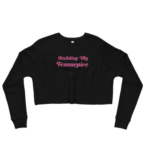 Building My Femmepire - Crop Sweatshirt