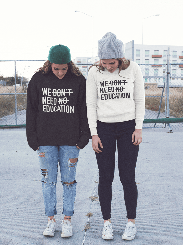 We Need Education  - Adult Sweatshirt