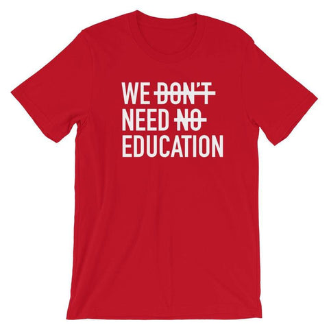 We Need Education - T Shirt