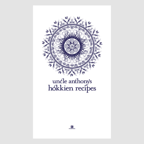 Heritage Cookbook: Uncle Anthony's Hokkien Recipes
