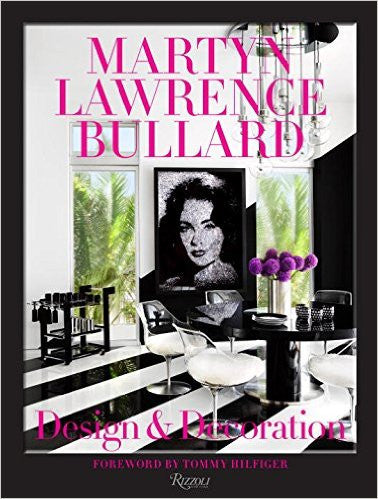 Martyn Lawrence Bullard: Design and Decoration