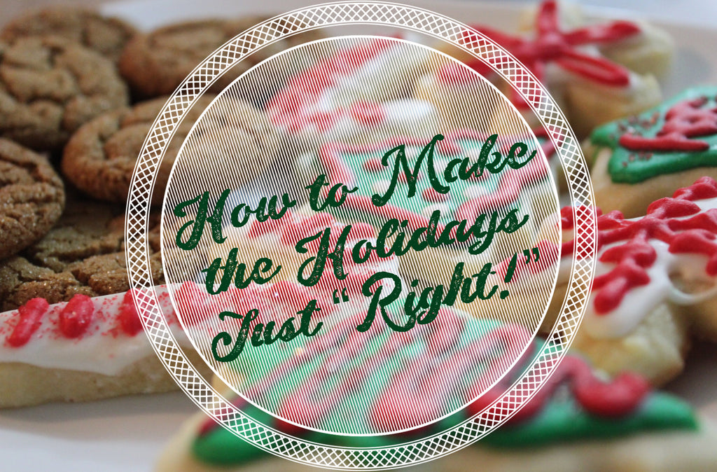 "How to Make the Holidays Just ""Right"""