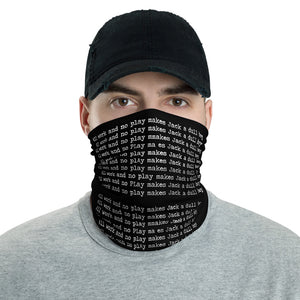All Work And No Play Neck Gaiter