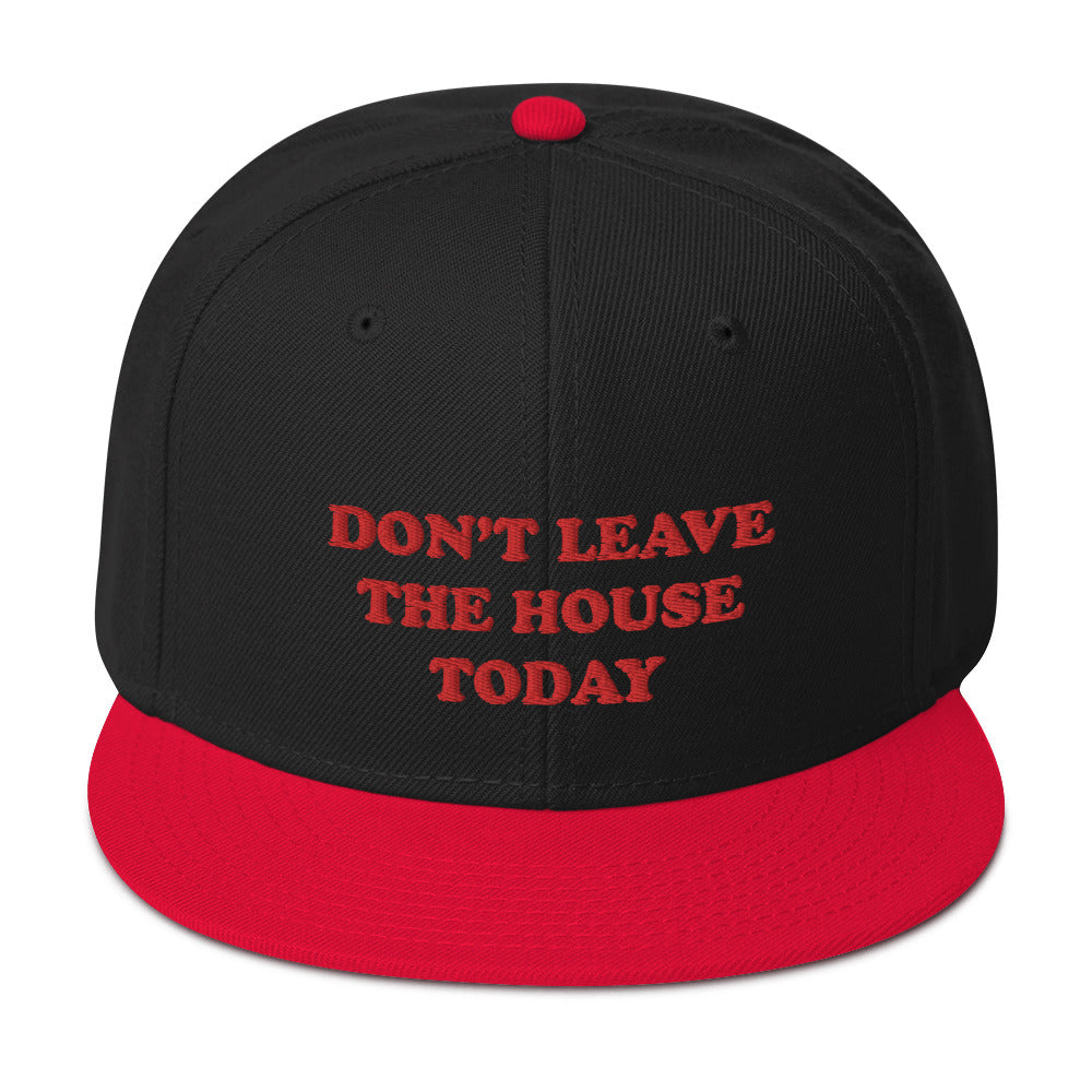 Don't Leave The House Today Snapback