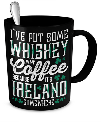 It's Ireland Somewhere - Coffee Mug