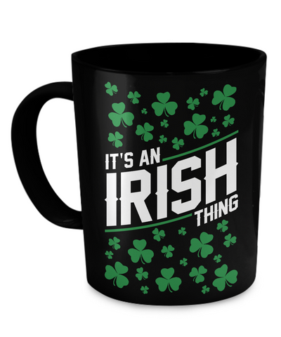 It's An Irish Thing - Coffee Mug
