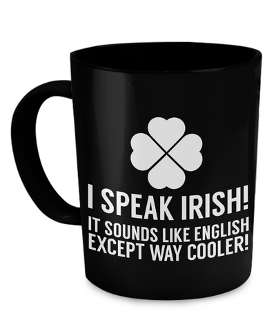 I Speak Irish - Coffee Mug