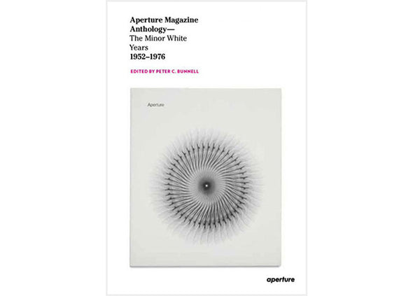Aperture Magazine Anthology : The Minor White Years, 1952-1976