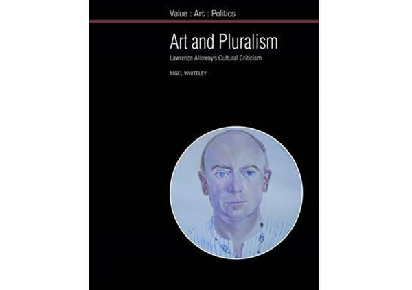 Art and Pluralism : Lawrence Alloway's Cultural Criticism