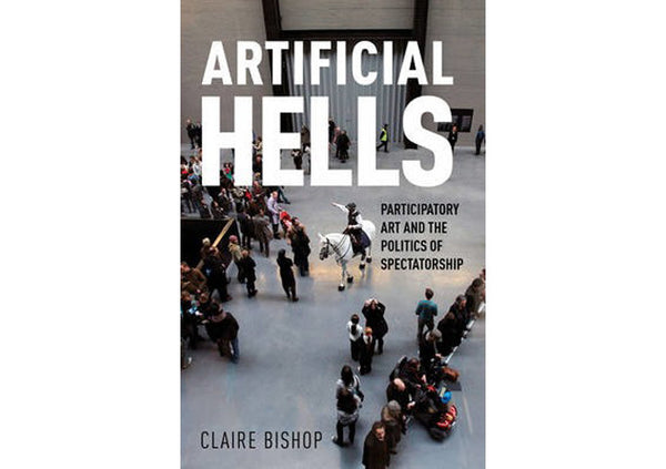 Artificial Hells : Participatory Art and the Politics of Spectatorship