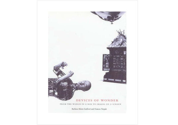 Devices of Wonder : From the World in a Box to Images on a Screen