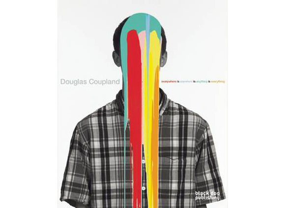 Douglas Coupland : Everywhere is Anywhere is Anything is Everything