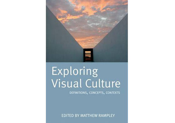 Exploring Visual Culture : Definitions, Concepts, Contexts