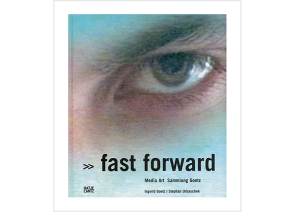 Fast Forward : Media Art - The Goetz Collection