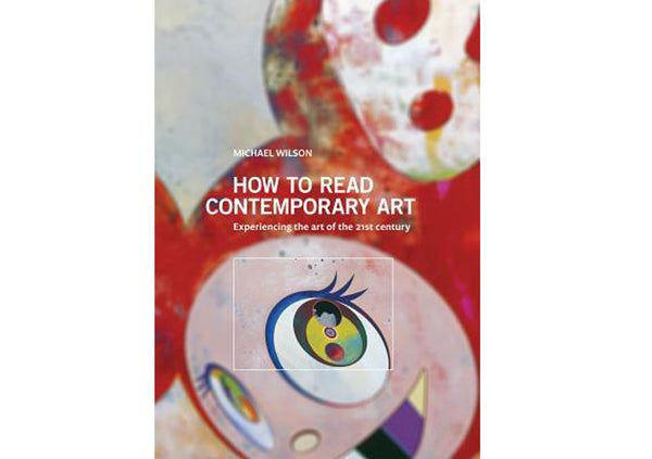 How to Read Contemporary Art : Experiencing the Art of the 21st Century