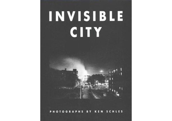 Ken Schles : Invisible City