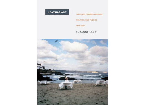 Leaving Art : Writings on Performance, Politics, and Publics, 1974-2007