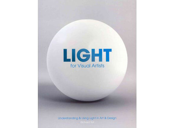 Light for Visual Artists : Understanding & Using Light in Art & Design
