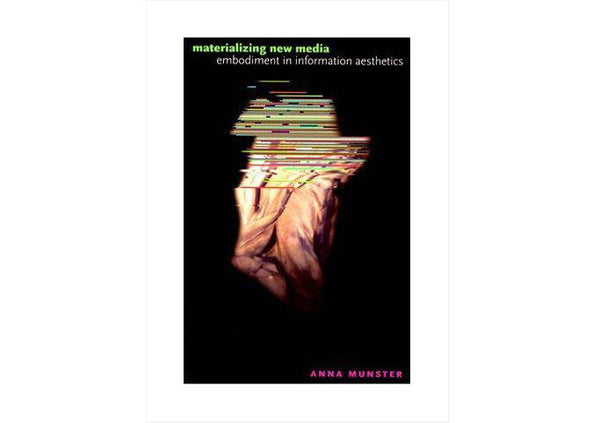 Materializing New Media : Embodiment in Information Aesthetics