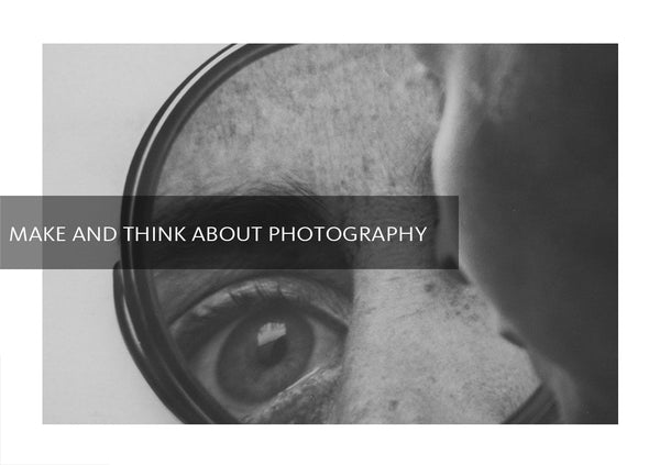 Make and Think About Photography