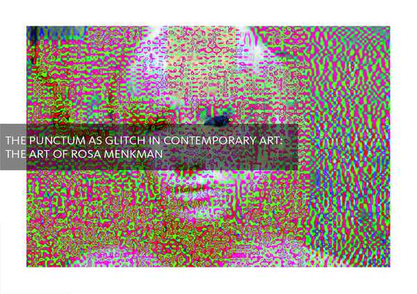 The Punctum as Glitch in Contemporary Art: The Art of Rosa Menkman